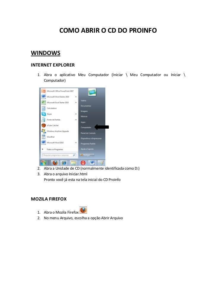 COMO ABRIR O CD DO PROINFOWINDOWSINTERNET EXPLORER  1. Abra o aplicativo Meu Computador (Iniciar  Meu Computador ou Inicia...