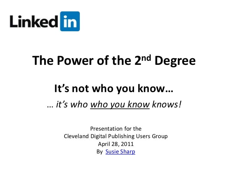 The Power of the 2nd Degree<br />It's not who you know…<br />… it's who who you know knows!<br />Presentation for the<br /...