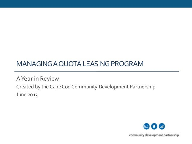 MANAGINGAQUOTALEASINGPROGRAMAYear in ReviewCreated by the CapeCod Community Development PartnershipJune 2013