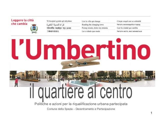 1Politiche e azioni per la riqualificazione urbana partecipataComune della Spezia – Decentramento e Partecipazione