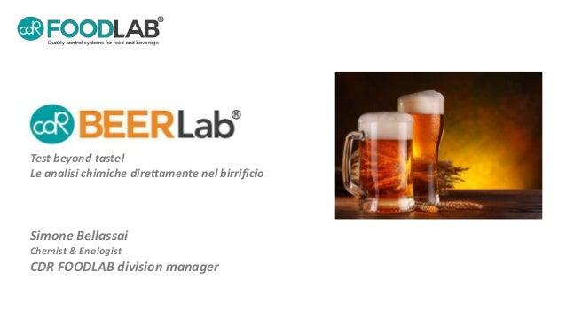 Simone Bellassai Chemist & Enologist CDR FOODLAB division manager Test beyond taste! Le analisi chimiche direttamente nel ...