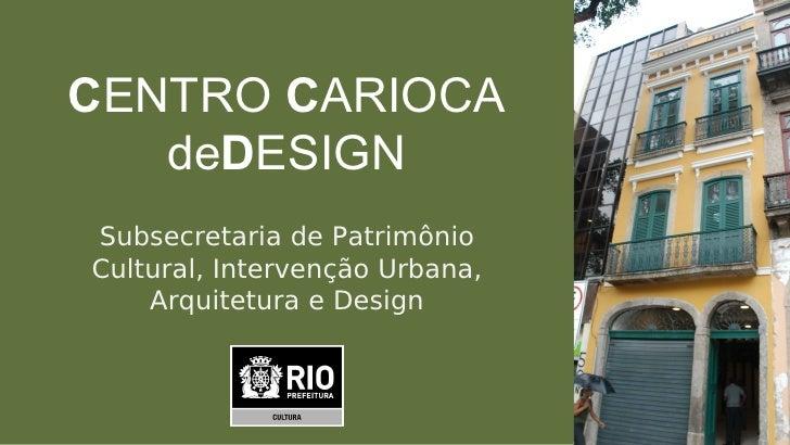 CENTRO CARIOCA    deDESIGN Subsecretaria de Patrimônio Cultural, Intervenção Urbana,     Arquitetura e Design
