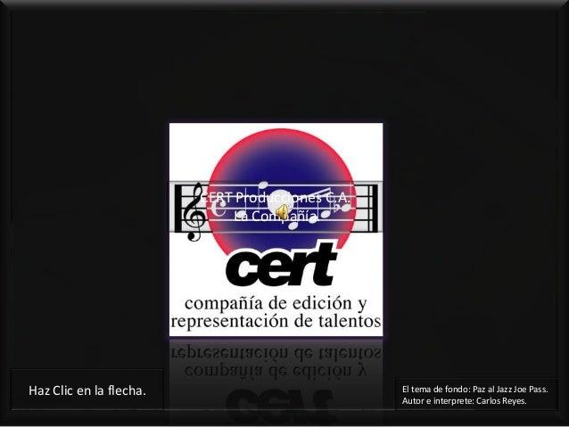CERT Producciones C.A. La Compañía.  Haz Clic en la flecha.  El tema de fondo: Paz al Jazz Joe Pass. Autor e interprete: C...