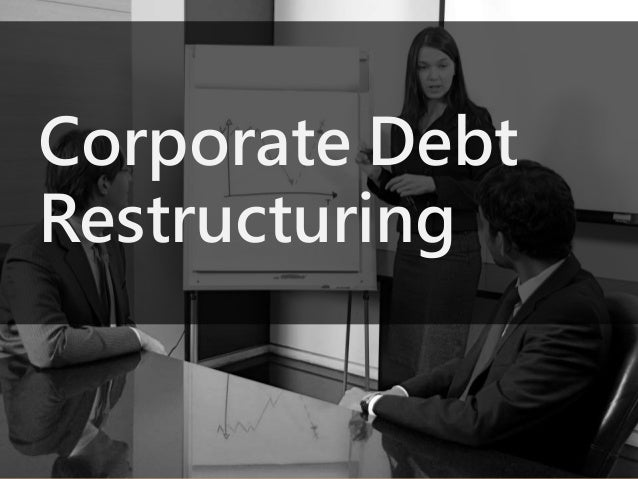 corporate debt restructure When businesses reorganize, corporate debt is one of the primary areas to consider for restructuring this can occur through corporate refinancing, selling some corporate assets, renegotiating .