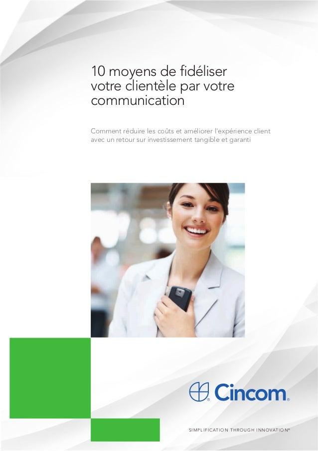 10 moyens de fidéliser votre clientèle par votre communication Comment réduire les coûts et améliorer l'expérience client ...