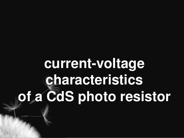 current-voltage     characteristicsof a CdS photo resistor