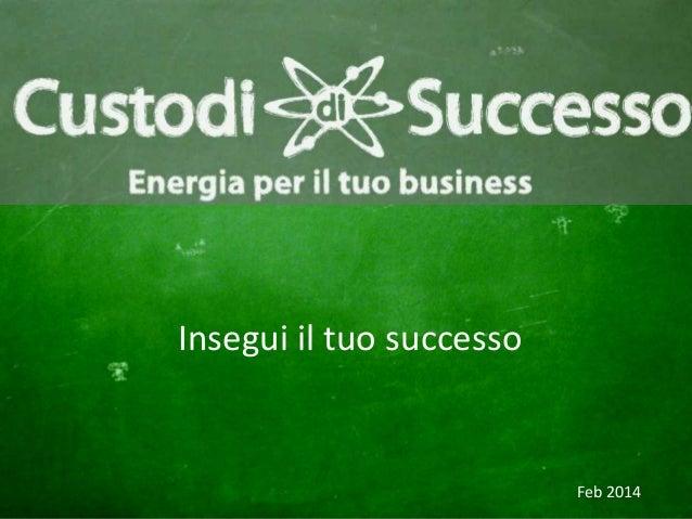 1 Insegui il tuo successo Feb 2014
