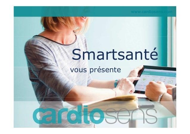 www.cardiosens.com  Smartsanté  vous présente  1