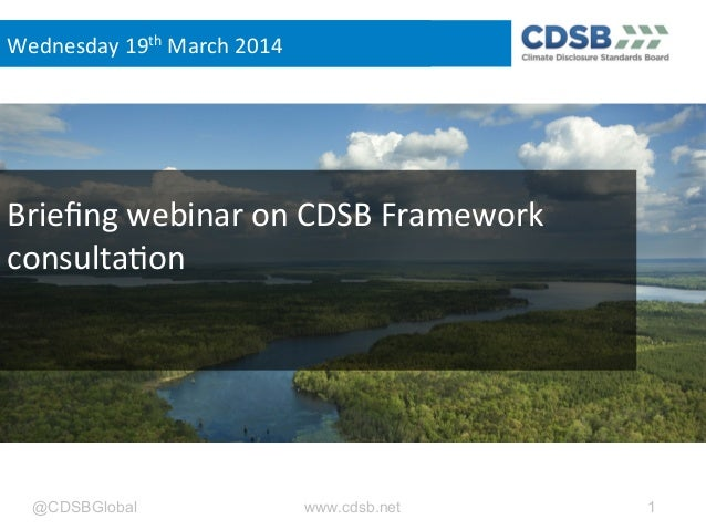 @CDSBGlobal www.cdsb.net 1 Briefing  webinar  on  CDSB  Framework   consulta8on   Wednesday  19th  March  ...