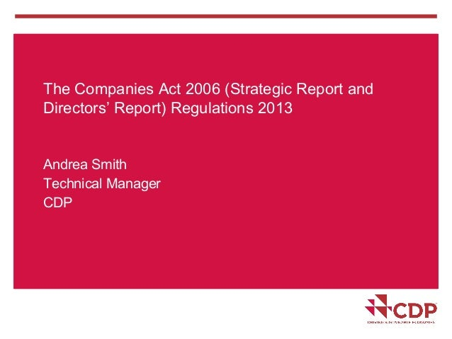 The Companies Act 2006 (Strategic Report andDirectors' Report) Regulations 2013Andrea SmithTechnical ManagerCDP