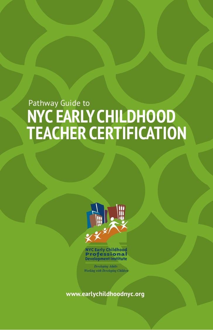 Pathway Guide toNYC EarlY ChildhoodTEaChEr CErTifiCaTioN         www.earlychildhoodnyc.org