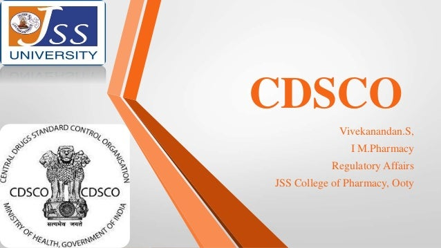 CDSCO Vivekanandan.S, I M.Pharmacy Regulatory Affairs JSS College of Pharmacy, Ooty