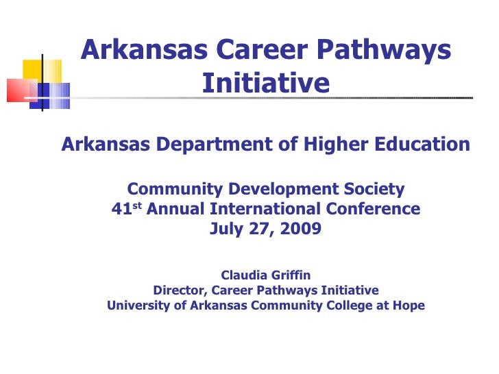 Arkansas Career Pathways Initiative Arkansas Department of Higher Education Community Development Society 41 st  Annual In...