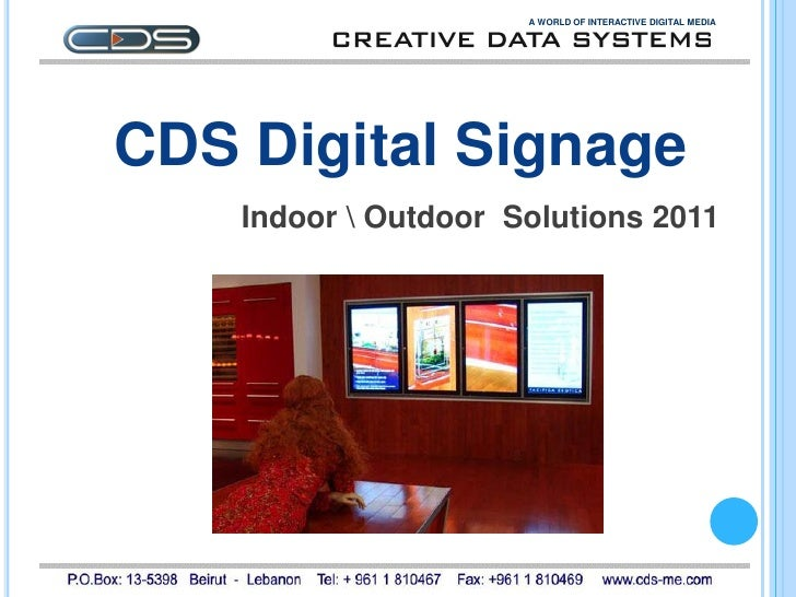 A WORLD OF INTERACTIVE DIGITAL MEDIACDS Digital Signage    Indoor  Outdoor Solutions 2011