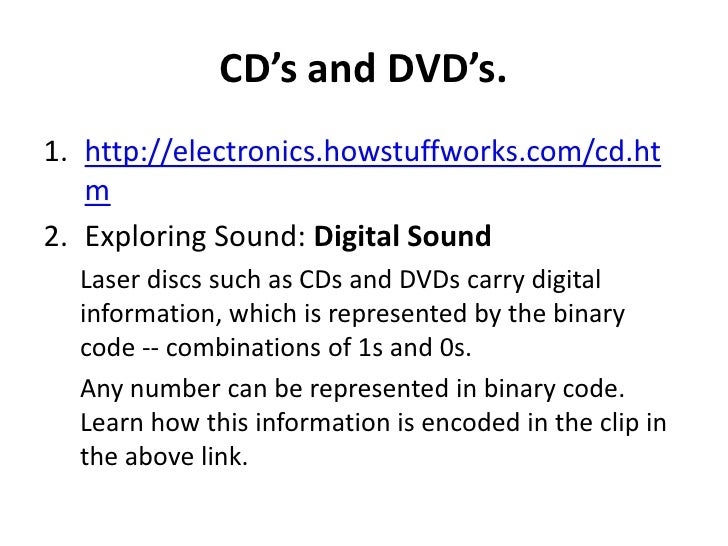 CD's and DVD's.1. http://electronics.howstuffworks.com/cd.ht   m2. Exploring Sound: Digital Sound  Laser discs such as CDs...