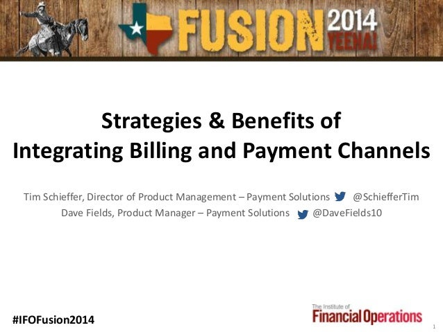 Strategies & Benefits of Integrating Billing and Payment Channels Tim Schieffer, Director of Product Management – Payment ...