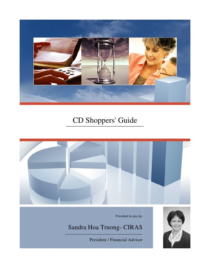 CD Shoppers' Guide                         Provided to you by:   Sandra Hoa Truong- CIRAS       President / Financial Advi...