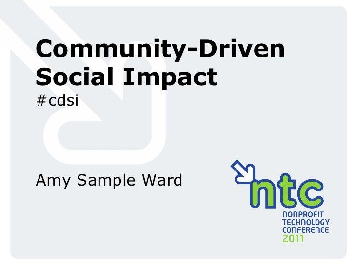 Community-Driven Social Impact #cdsi Amy Sample Ward