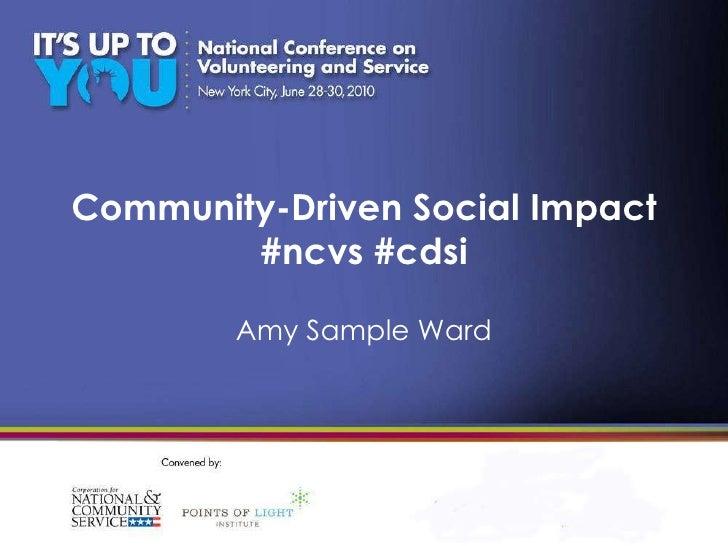 Community-Driven Social Impact #ncvs #cdsi Amy Sample Ward