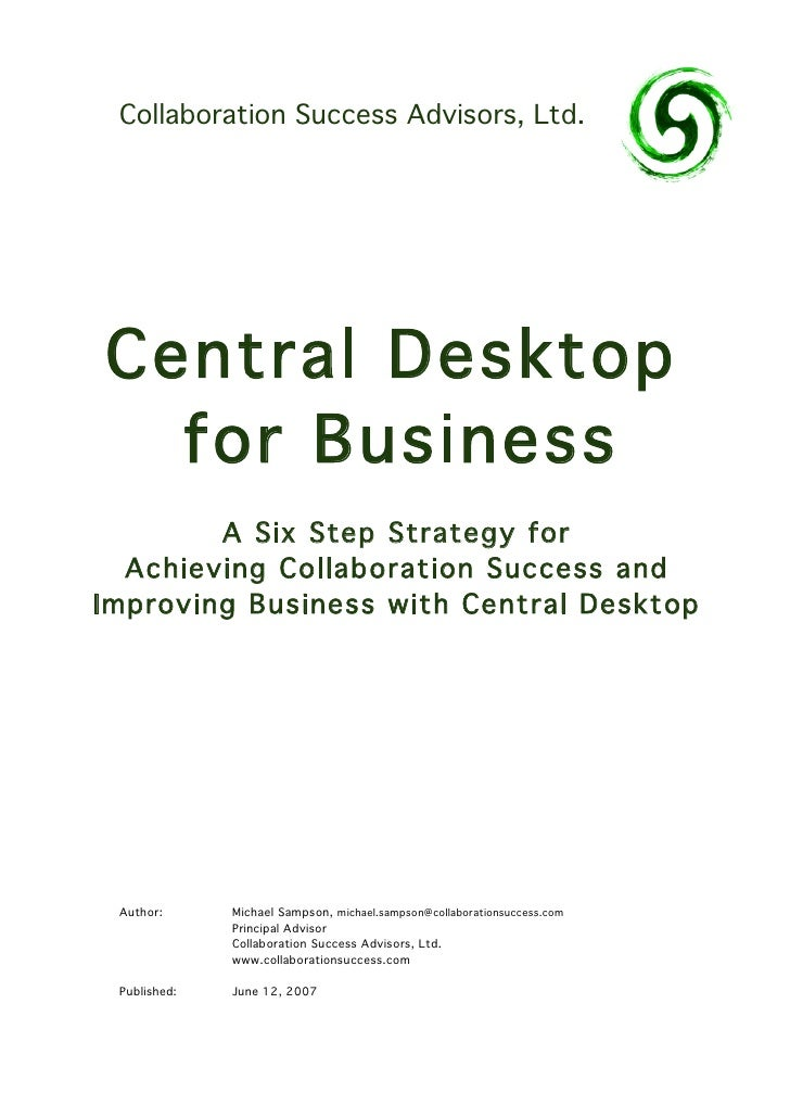 Collaboration Success Advisors, Ltd.     Central Desktop   for Business         A Six Step Strategy for   Achieving Collab...