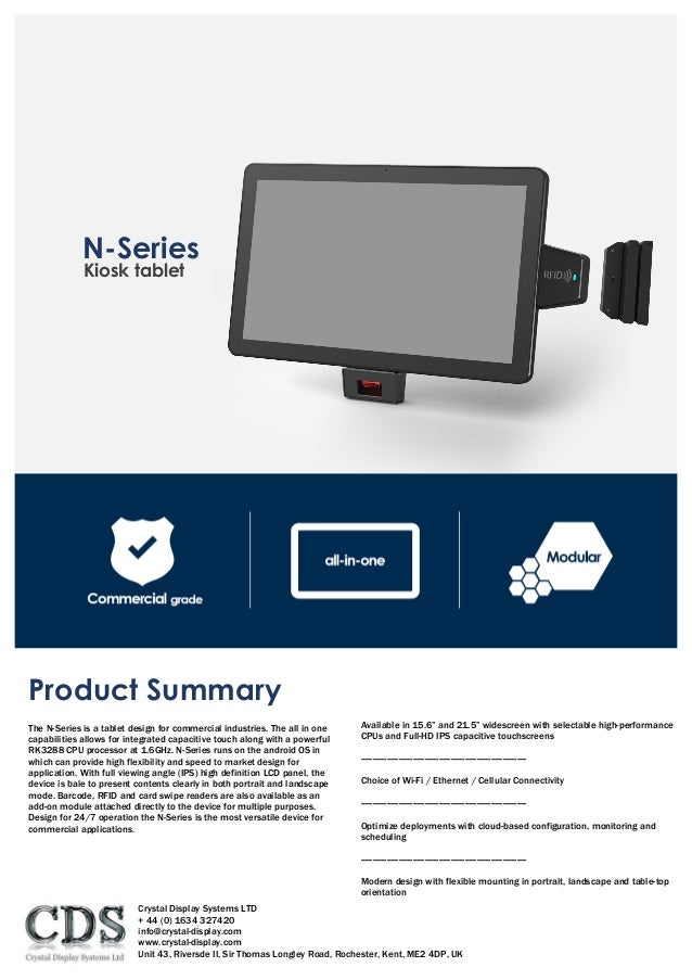 Kiosk tablet  N-Series Product Summary The N-Series is a tablet design for commercial industries. The all in one capabili...