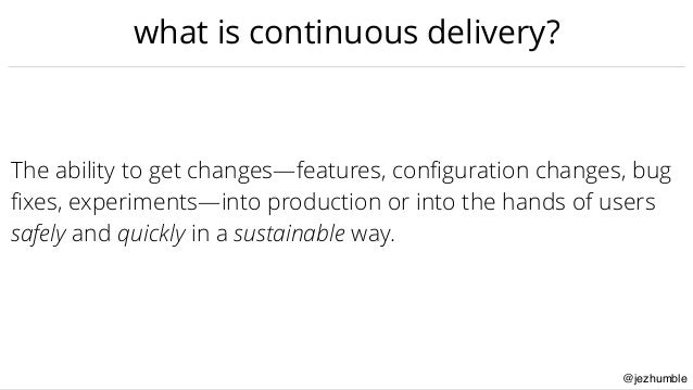 @jezhumble what is continuous delivery? The ability to get changes—features, configuration changes, bug fixes, experiments—i...