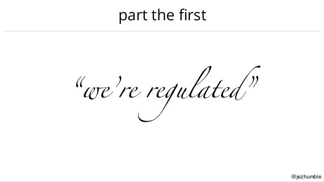 """@jezhumble part the first """"we're regulated"""""""