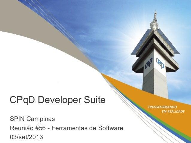 CPqD Developer Suite SPIN Campinas Reunião #56 - Ferramentas de Software 03/set/2013