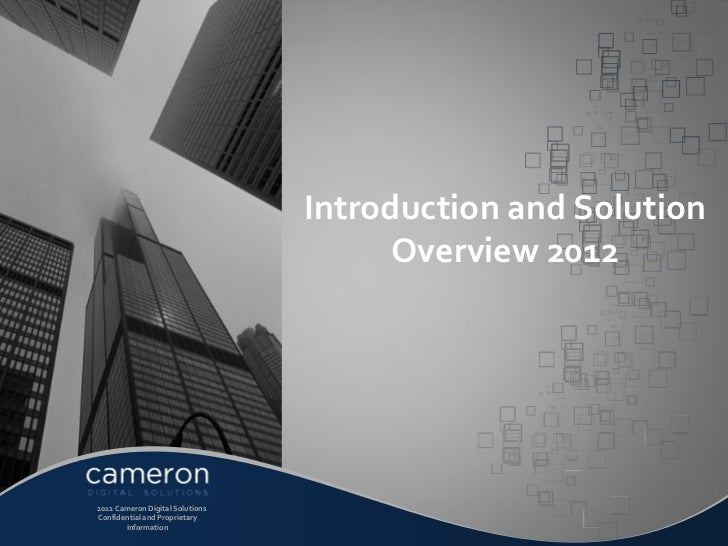 Introduction and Solution                                        Overview 2012© 2012 Cameron Digital Solutions  Confidenti...