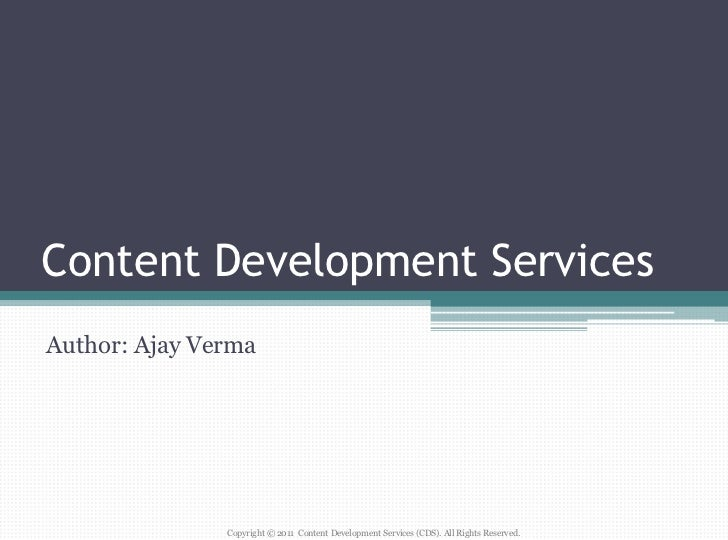 Content Development ServicesAuthor: Ajay Verma               Copyright © 2011 Content Development Services (CDS). All Righ...