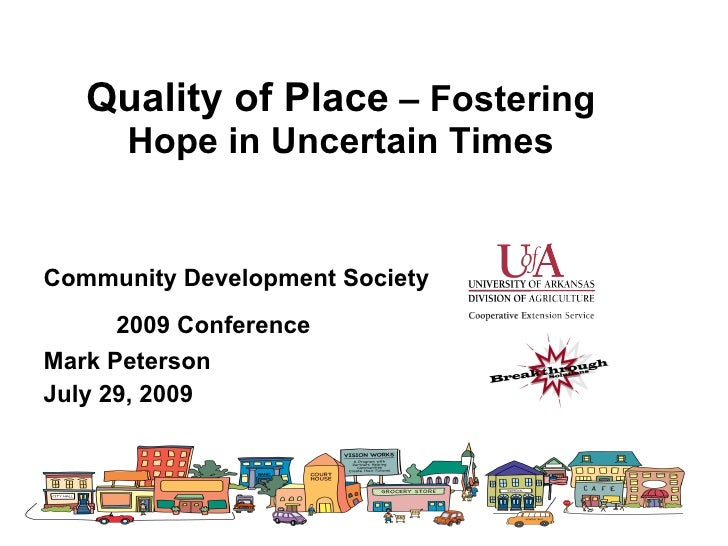 Quality of Place – Fostering       Hope in Uncertain Times   Community Development Society       2009 Conference Mark Pete...