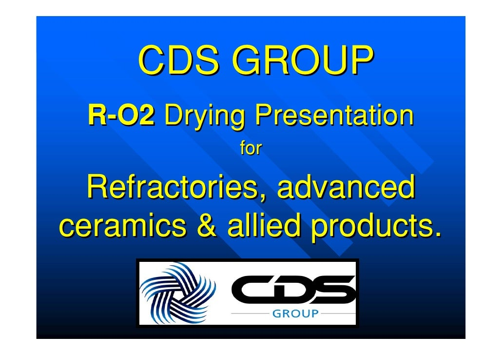 CDS GROUP  R−O2 Drying Presentation             for    Refractories, advanced ceramics & allied products.