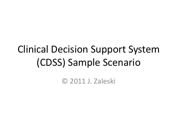 Clinical Decision Support System     (CDSS) Sample Scenario         © 2011 J. Zaleski