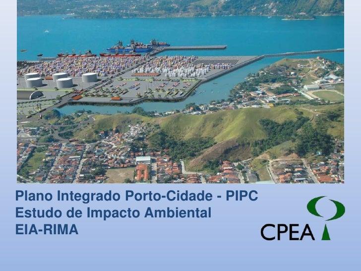 Plano Integrado Porto-Cidade - PIPC<br />Estudo de Impacto Ambiental <br />EIA-RIMA<br />