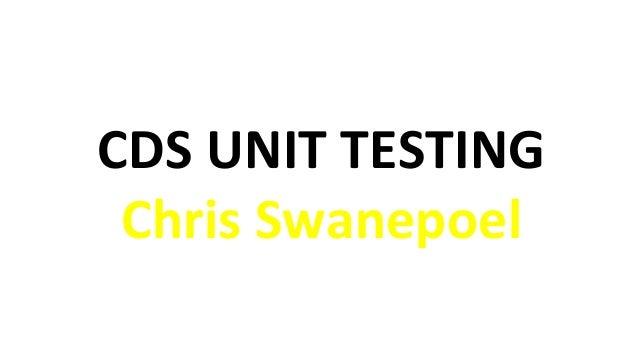 CDS UNIT TESTING Chris Swanepoel
