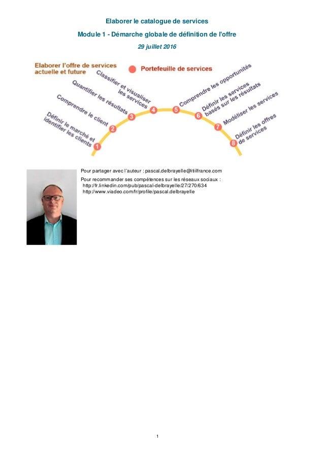 Elaborer le catalogue de services Module 1 - Démarche globale de définition de l'offre 29 juillet 2016 Pour partager avec ...
