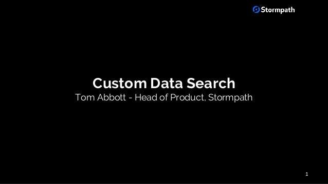 Custom Data Search Tom Abbott - Head of Product, Stormpath 1