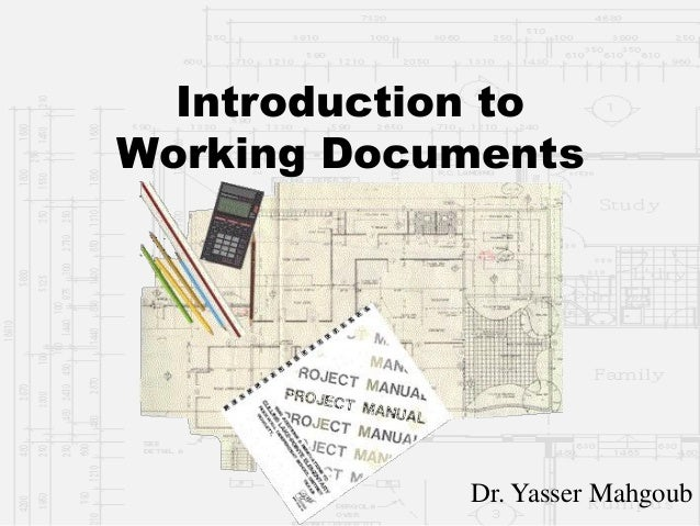 Introduction to Working Documents  Dr. Yasser Mahgoub