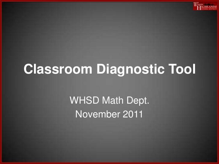 Classroom Diagnostic Tool      WHSD Math Dept.       November 2011