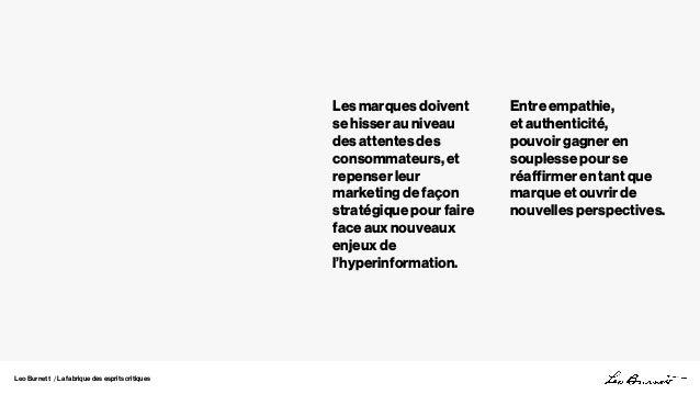 Leo Burnett / La fabrique des esprits critiques Les marques doivent se hisser au niveau des attentes des consommateurs, et...