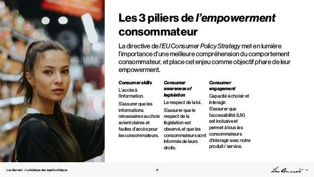 Leo Burnett / La fabrique des esprits critiques Les 3 piliers de l'empowerment consommateur Consumer skills L'accès à l'in...