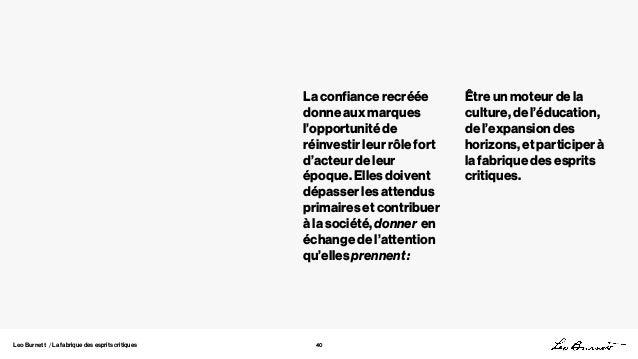 Leo Burnett / La fabrique des esprits critiques 40 La confiance recréée donne aux marques l'opportunité de réinvestir leur...