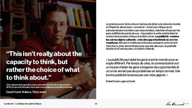 Leo Burnett / La fabrique des esprits critiques Le grand pouvoir de la culture n'est pas de dicter une vision du monde et ...