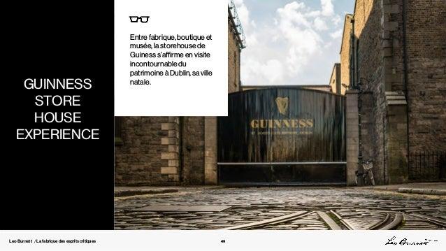 Leo Burnett / La fabrique des esprits critiques Entre fabrique, boutique et musée, la storehouse de Guiness s'affirme en v...