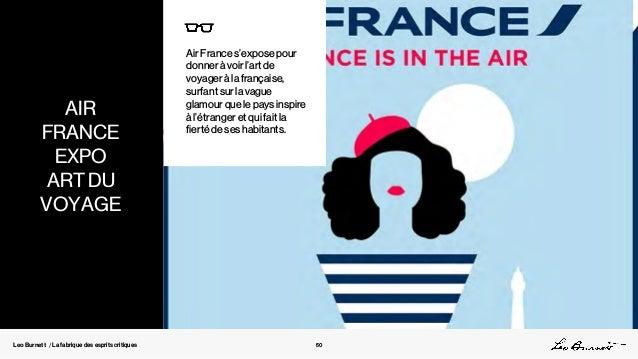 Leo Burnett / La fabrique des esprits critiques Air France s'expose pour donner à voir l'art de voyager à la française, su...