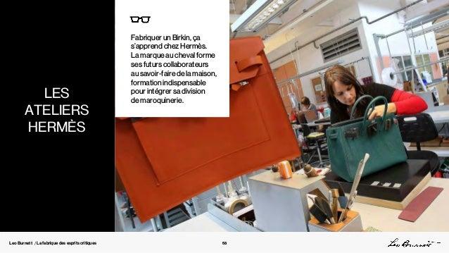 Leo Burnett / La fabrique des esprits critiques Fabriquer un Birkin, ça s'apprend chez Hermès. La marque au cheval forme s...
