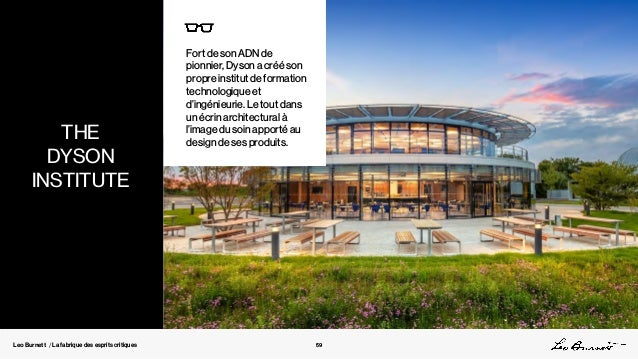 Leo Burnett / La fabrique des esprits critiques Fort de son ADN de pionnier, Dyson a créé son propre institut de formation...