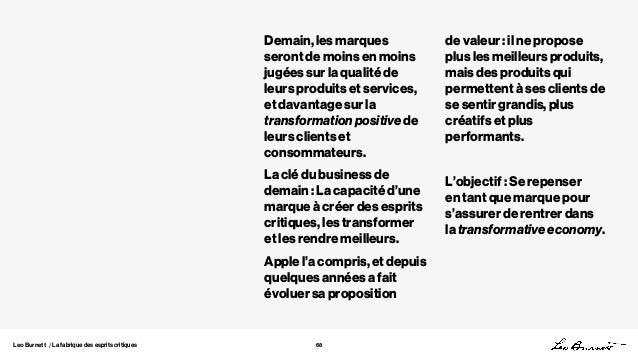 Leo Burnett / La fabrique des esprits critiques 68 Demain, les marques seront de moins en moins jugées sur la qualité de l...