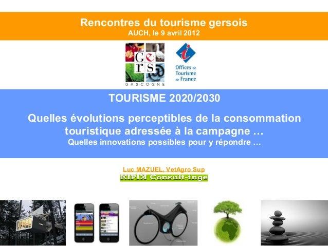 Rencontres du tourisme gersois                     AUCH, le 9 avril 2012                TOURISME 2020/2030Quelles évolutio...