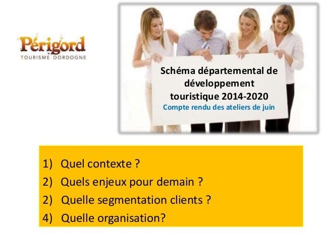 Schéma départemental de développement touristique 2014-2020 CDT de la Dordogne - CCPVN - Nontron le 16 juillet 2013  Compt...